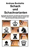 Schach und Schachvarianten: Spielregeln des Schachs und bekannte Schachvarianten: Westlich, Chinesisch, Japanisch, Arabisch, Indisch uam. Alte und moderne Großschachvarianten