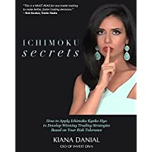 Ichimoku Secrets: A 100 Page Guide on How to Apply Ichimoku Kynko Hyo  to Develop Winning Trading Strategies Based on Your Risk Tolerance (English Edition)