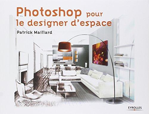 Photoshop pour le designer d'espace par Patrick Maillard