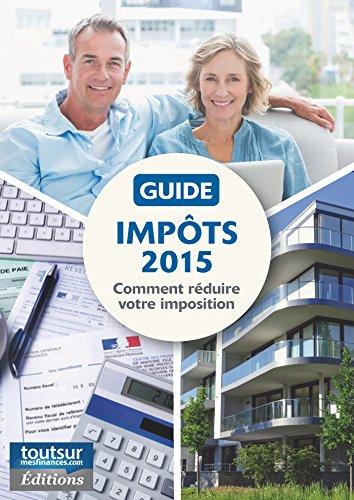 Guide Impôts 2015: Comment réduire votre imposition par Thibault Lamy