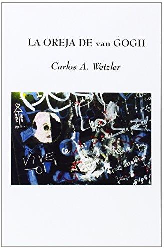 La oreja de van Gogh por Carlos Arturo Wetzler