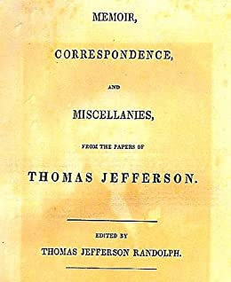 Memoir, Correspondence and Miscellanies from the Papers of Thomas Jefferson (Complete)
