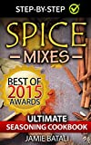 Image de Spice Mixes: The Ultimate Seasoning Cookbook: Mixing Herbs, Spices for Awesome Seasonings and Mixes (Spice rubs, seasonings, Spice