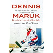 Dennis Maruk: The Unforgettable Story of Hockey's Forgotten 60-Goal Man