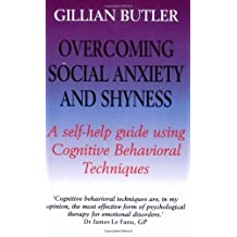 Overcoming Social Anxiety and Shyness by Gillian Butler (1999-05-27)