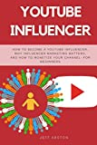YouTube Influencer: How To Become a Youtube Influencer, Why Influencer Marketing Matters, and How To Monetize Your Channel - For Beginners (Social Media Marketing)