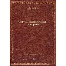 Golf valse : [suite de valses] : pour piano / par Jules Daniel ; [ill. par] L. Denis