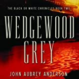 Wedgewood Grey: The Black or White Chronicles, Book Two