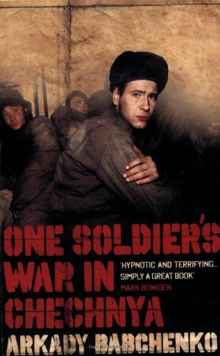 One Soldier's War in Chechnya: Written by Arkady Babchenko, 2008 Edition, Publisher: Portobello Books Ltd [Paperback]