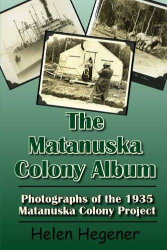 The Matanuska Colony Album: Photographs of the 1935 Matanuska Colony Project -
