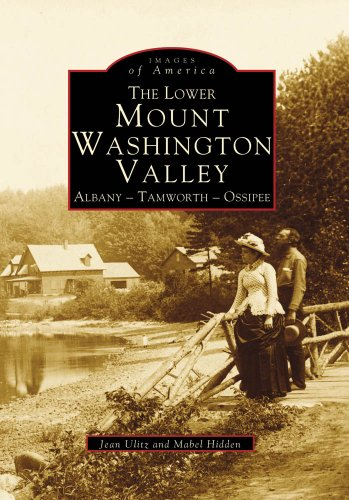 The Lower Mount Washington Valley:: Albany, Tamworth, Ossipee (Images of America) (Lower Mount)
