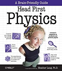 Head First Physics: A learner's companion to mechanics and practical physics (AP Physics B - Advanced Placement) by Heather Lang (2008-10-04)