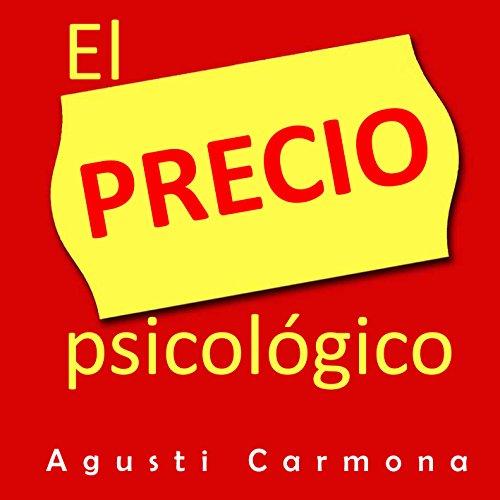 El precio psicologico: como establecer el precio a tus productos por Agusti Carmona Roca