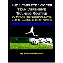 The Complete Soccer Team Defensive Training Routine: 90-Minute Professional Level Unit & Team Defending Routine (English Edition)