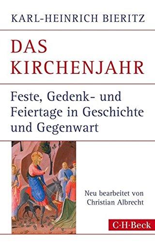 Das Kirchenjahr: Feste, Gedenk- und Feiertage in Geschichte und Gegenwart