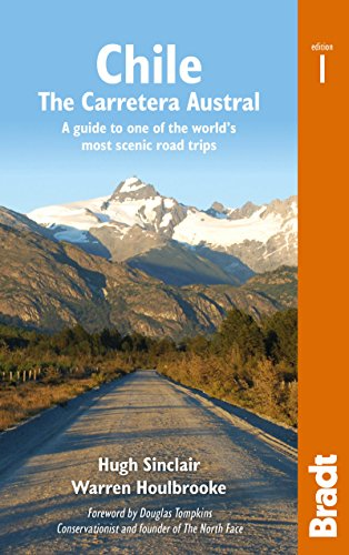 Chile: Carretera Austral: A guide to one of the world's most scenic road trips (Bradt Travel Guides)