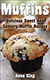 Muffins: Delicious Sweet And Savoury Muffin Recipes For The Family To Enjoy (English Edition)