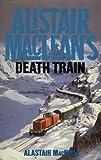 Cover of: Alistair MacLean's Death Train | Alastair MacNeill