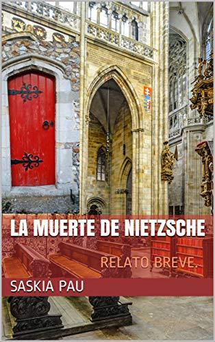 LA MUERTE DE NIETZSCHE: RELATO BREVE. por SASKIA PAU