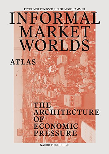 Informal Market Worlds Atlas - the Architecture of Economic Pressure by Helge Mooshammer (Editor), Peter M� Rtenb� Eck (Editor) (1-Apr-2015) Paperback