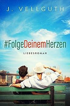 #FolgeDeinemHerzen: Liebesroman von [Vellguth, J.]