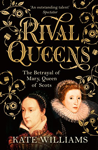 Rival Queens: The Betrayal of Mary, Queen of Scots (English Edition)