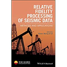 Relative Fidelity Processing of Seismic Data: Methods and Applications (Wiley Series in Petroleum Industry Press)