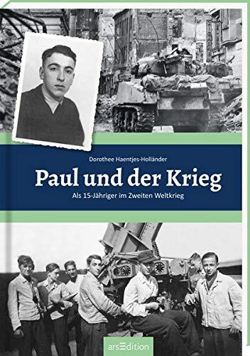 Paul und der Krieg: Als 15-Jähriger im Zweiten Weltkrieg