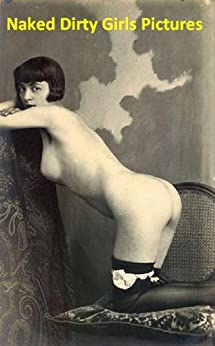 Naked Dirty Girls Pictures - 50 Young Vintage Women Photos (English Edition) de [Michalak, Jacek]