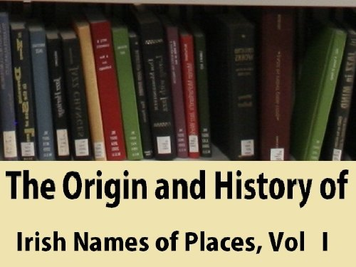 The Origin and History of Irish Names of Places, Vol 1 (English Edition)