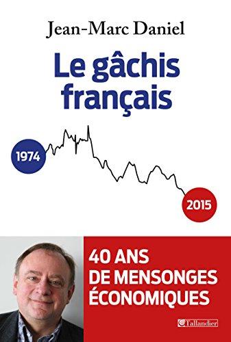 Le gâchis français : histoire de quarante ans de mensonges économiques