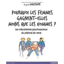 Pourquoi les femmes gagnent-elles moins que les hommes ?: Les mécanismes psychosociaux du plafond de verre