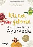 Wie neugeboren durch modernes Ayurveda: Zum Abnehmen und Entgiften - Kulreet Chaudhary