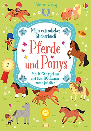 Mein extradickes Stickerbuch: Pferde und Ponys: Mit 1000 Stickern und über 20 Szenen zum Gestalten -