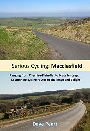 Serious Cycling: Macclesfield: Ranging from Cheshire-Plain-flat to brutally steep…  22 stunning cycling routes to challenge and delight (English Edition)