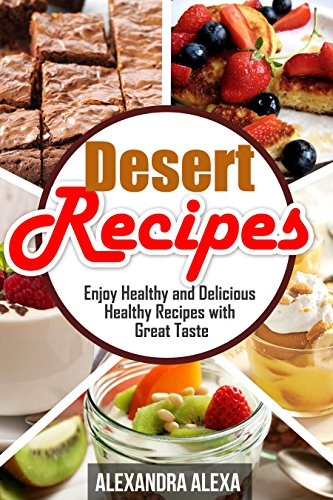 Desert Recipes: Enjoy Healthy & Delicious Desert Recipes with Great Taste ( Book 17 of 50 )