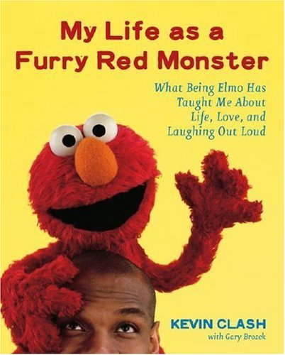 My Life as a Furry Red Monster: What Being Elmo Has Taught Me About Life, Love and Laughing Out Loud (English Edition)