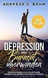 Depression und Burnout überwinden: Das Praxisbuch zur Selbsthilfe um den Weg zurück ins Leben zu...