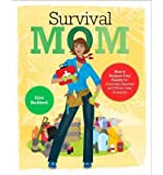 [ Survival Mom: How to Prepare Your Family for Everyday Disasters and Worst-Case Scenarios Bedford, Lisa ( Author ) ] { Paperback } 2012