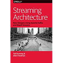 Streaming Architecture: New Designs Using Apache Kafka and MapR Streams (English Edition)