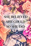#2: She Believed She Could So She Did Notebook: Female Empowerment Floral Journal 120-Page Lined: Volume 1 (Inspirational Journals)