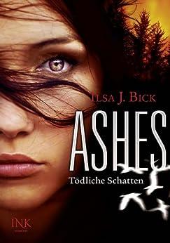 Ashes - Tödliche Schatten von [Bick, Ilsa J.]