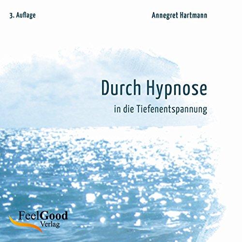 Durch Hypnose in die Tiefenentspannung. 2. Auflage par Annegret Hartmann