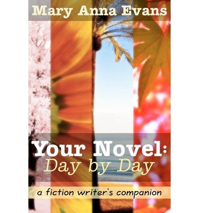 [(Your Novel, Day by Day: A Fiction Writer's Companion)] [Author: Mary Anna Evans] published on (February, 2012)