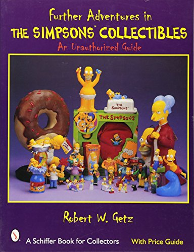 Further Adventures in the Simpsons Collectibles: An Unauthorized Guide (A Schiffer Book for Collectors)