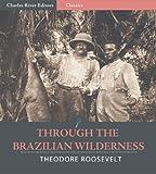 Through the Brazilian Wilderness (Illustrated)