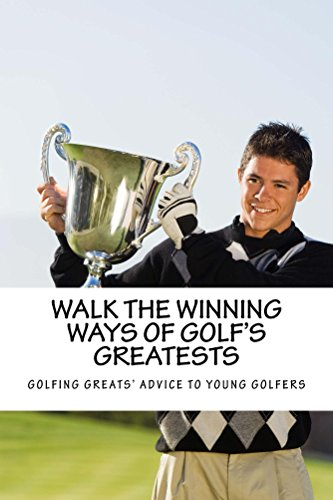 walk-the-winning-ways-of-golfs-greatests-what-the-greatest-players-in-golf-tell-young-golfers-englis