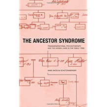 The Ancestor Syndrome: Transgenerational Psychotherapy and the Hidden Links in the Family Tree