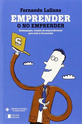 EMPRENDER O NO EMPRENDER: SHAKESPEARE, MODELO DE EMPRENDIMIENTO PARA TODA LA HUMANIDAD par Fernando Lallana