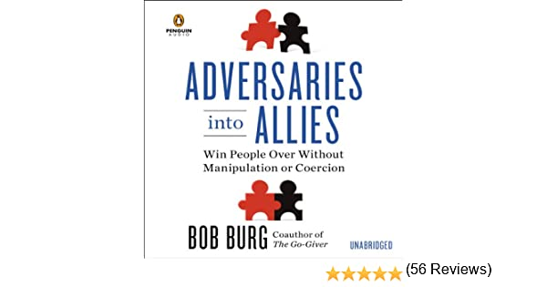 Adversaries Into Allies: Win People Over Without